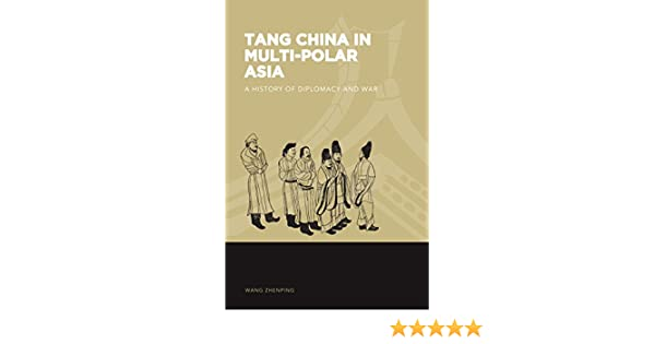 Amazon.com: Tang China in Multi-Polar Asia: A History of Diplomacy and War (The World of East Asia) eBook: Zhenping Wang: Kindle Store
