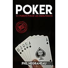 Poker: Le Poker Pour Les Débutants (Poker, Le Poker, Trucs de Poker, Comment Jouer au poker) (Poker, Le Poker, Trucs de Poker, Comment Jouer au poker, blackjack) (French Edition)