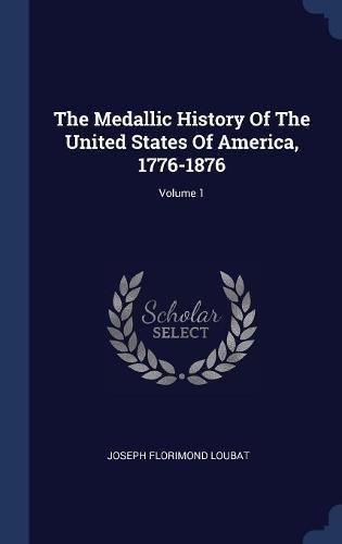 The Medallic History Of The United States Of America, 1776-1876; Volume 1 pdf epub