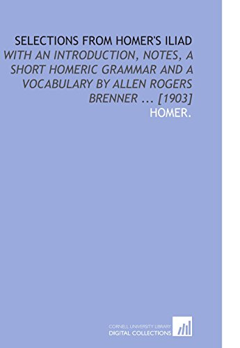 Selections From Homer's Iliad: With an Introduction, Notes, a Short Homeric Grammar and a Vocabulary by Allen Rogers Bre