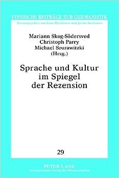 Sprache Und Kultur Im Spiegel Der Rezension: Ausgewaehlte Beitraege Der Gefotext-Konferenz Vom 29.9. Bis 1.10.2010 in Vaasa (Finnische Beitraege Zur Germanistik)