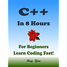 C++: In 8 Hours, For Beginners, Learn C++ Coding Fast! C++ Programming Language Crash Course, C++ Quick Start Guide, Tutorial Book with Hands-On Projects, In Easy Steps! An Ultimate Beginner's Guide!