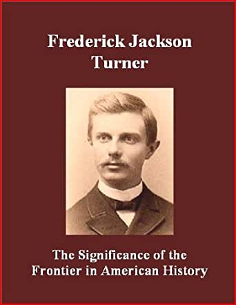 frederick jackson turner thesis analysis Turner, frederick jackson: frederick jackson turner turner offered his frontier thesis as both an analysis of the past and a warning about the future.