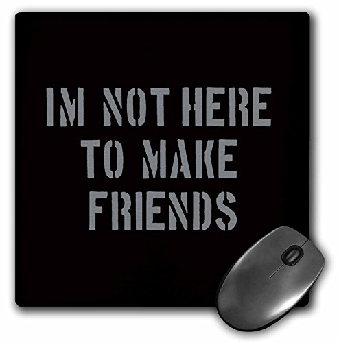 3dRose Uta Naumann Sayings and Typography - Im Not There To Make Friends-Funny Motivation Typography on Black - MousePad (mp_272832_1)