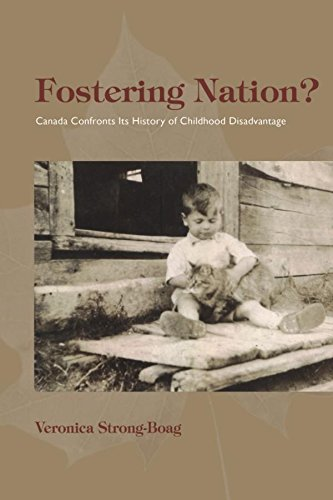 Fostering Nation?: Canada Confronts Its History of Childhood Disadvantage (Studies in Childhood and Family in Canada)