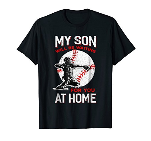 My Son Will Be Waiting For You At Home Baseball Dad Mom