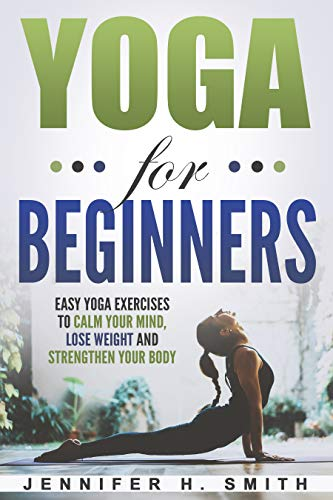 Yoga for Beginners: Easy Yoga Exercises to Calm Your Mind ...