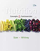 Nutrition: Concepts and Controversies, 13th Edition