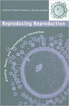 Reproducing Reproduction: Kinship, Power, and Technological Innovation (1997-12-01)