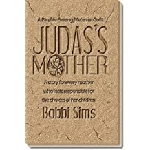 Judas's Mother: A story for every mother who feels responsible for the choices of her children by Bobbi Sims (2004-11-09)