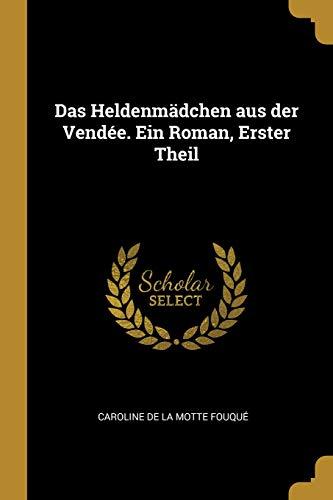 Das Heldenmädchen Aus Der Vendée. Ein Roman, Erster Theil (German Edition)