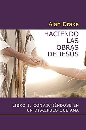 Haciendo las obras de Jesús: Libro 1: Convirtiéndose en un ...