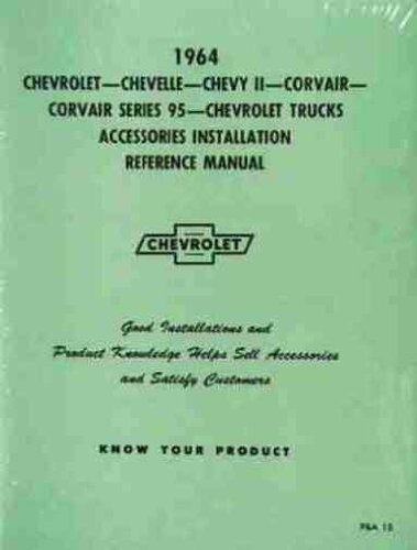 1964 CHEVROLET ACCESSORIES INSTALLATION MANUAL - ALL CARS, PICKUPS & TRUCK. Biscayne, Bel Air, Impala, Chevy II, Nova, El Camino, Chevelle, Malibu, Corvair wagons, and convertibles. 64 CHEVY PDF