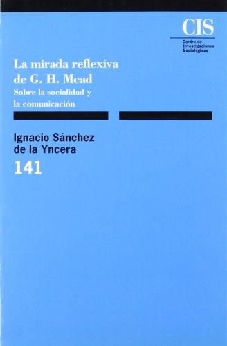 Descargar Libro La Mirada Reflexiva De G.h. Mead: Sobre La Socialidad Y La Comunicación De Ignacio Sánchez Ignacio Sánchez De La Yncera