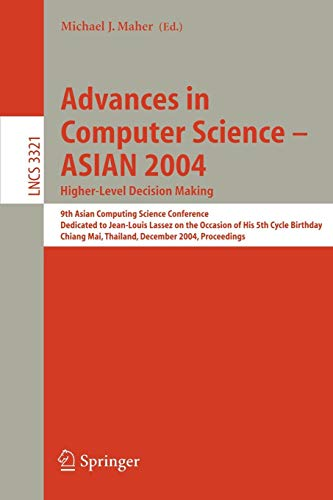 Advances in Computer Science - ASIAN 2004, Higher Level Decision Making: 9th Asian Computing Science Conference. Dedicated to Jean-Louis Lassez on the ... 2004 (Lecture Notes in Computer Science)
