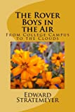 The Rover Boys in the Air: From College Campus to the Clouds (The Rover Boys Series for Young Americans) (Volume 16)