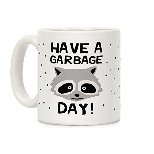 LookHUMAN Have A Garbage Day Raccoon White 11 Ounce Ceramic Coffee Mug