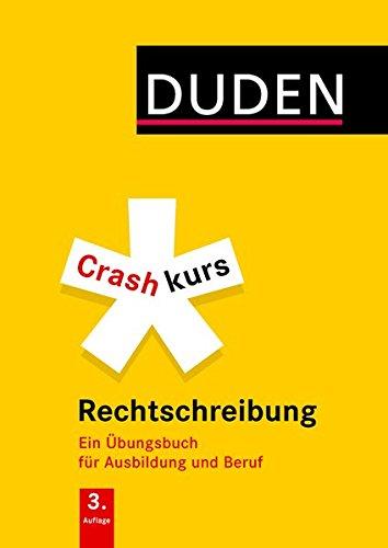 Crashkurs Rechtschreibung: Ein Übungsbuch für Ausbildung und Beruf (Duden - Crashkurs)