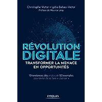 Révolution digitale : transformer la menace en opportunités: 10 tendances clés et plus de 50 exemples pour éviter de se faire «ubériser»