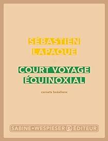 Court voyage équinoxial : Carnets brésiliens par Lapaque