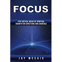 FOCUS: Five Critical Areas of Spiritual Growth For Christians and Churches