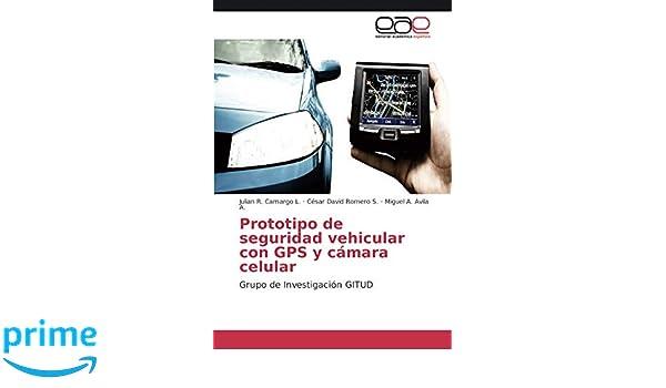 Prototipo de seguridad vehicular con GPS y cámara celular: Grupo de Investigación GITUD (Spanish Edition): Julián R. Camargo L., César David Romero S., ...