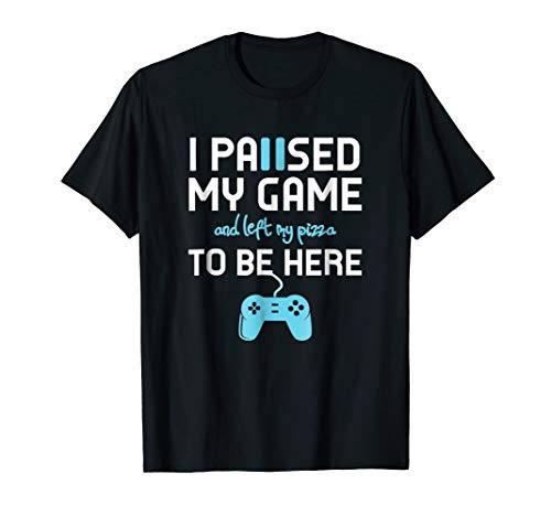 I Paused My Game To Be Here T Shirt for Pizza Lovers
