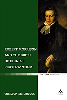 Robert Morrison and the Birth of Chinese Protestantism (T&T Clark Theology) (0567031780) | Amazon Products