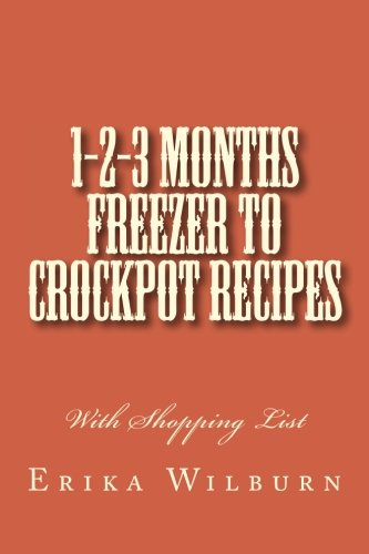 1-2-3 Months Freezer to Crockpot Recipes: With Shopping - List Erika