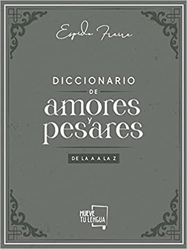 Diccionario De Amores y Pesares de Espido Freire