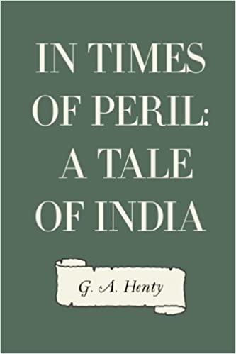 In Times of Peril: A Tale of India: G  A  Henty