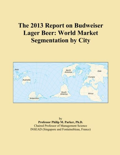 the-2013-report-on-budweiser-lager-beer-world-market-segmentation-by-city