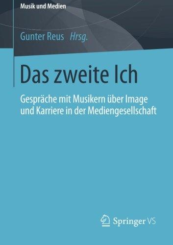 Das zweite Ich: Gespräche mit Musikern über Image und Karriere in der Mediengesellschaft (Musik und Medien) (German Edition)