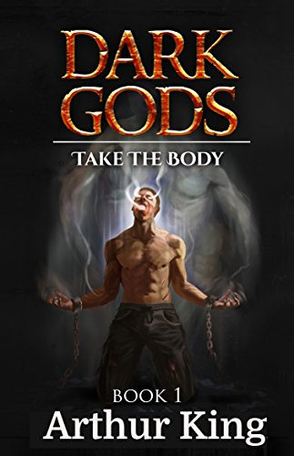 Take the body...: Gritty Epic Fantasy (Dark Gods Book 1)