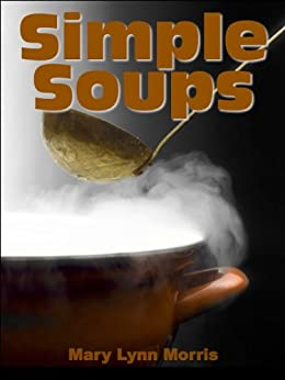 Simple Soup Recipes, A wonderful collection of Simple Soups by [Morris, Mary Lynn]