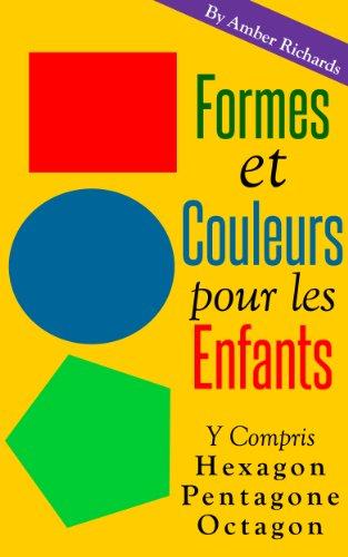 Formes et couleurs pour les enfants: Y compris Hexagon Pentagone Octagon (French Edition)
