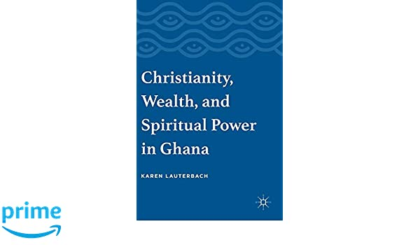 Christianity, Wealth, and Spiritual Power in Ghana: Karen