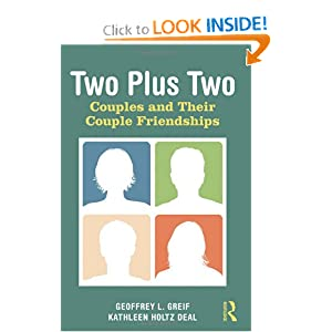 Two Plus Two: Couples and Their Couple Friendships Geoffrey L. Greif and Kathleen Holtz Deal