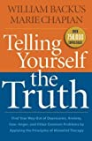 Telling Yourself the Truth: Find Your Way Out of Depression, Anxiety, Fear, Anger, and Other Common Problems by Applying the Principles of Misbelief Therapy by Backus, William, Chapian, Marie (2014) Paperback