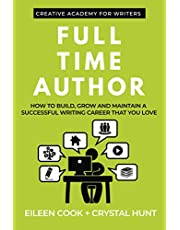 Full Time Author: How to build, grow and maintain a successful writing career that you love
