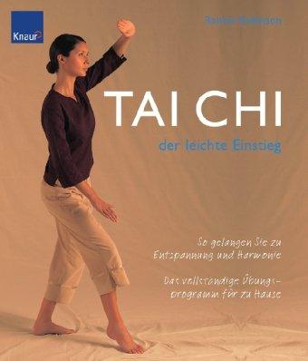 Tai Chi - der leichte Einstieg: So gelangen Sie zu Entspannung und Harmonie Das vollständige Übungsprogramm für zu Hause
