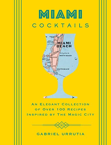 Miami Cocktails: An Elegant Collection of over 100 Recipes Inspired by the Magic City (City Cocktails) by Gabriel Urrutia