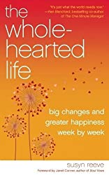 The Wholehearted Life: Big Changes and Greater Happiness Week by Week