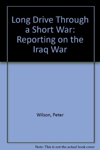 Long Drive Through a Short War: Reporting on the Iraq War