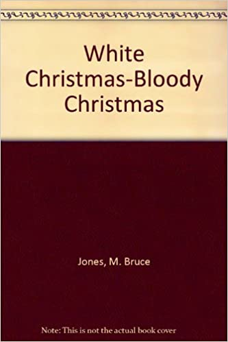 white christmas bloody christmas m bruce jones trudy smith 9780962810817 amazoncom books