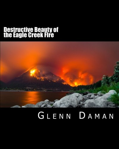 Destructive Beauty: Eagle Creek Fire, 2017