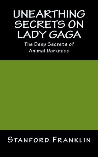 Unearthing Secrets on Lady Gaga: The Deep Secrets of Animal Darkness ebook