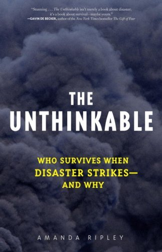 The unthinkable who survives when disaster strikes and why the unthinkable who survives when disaster strikes and why by ripley amanda fandeluxe Images