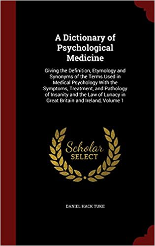 Book A Dictionary of Psychological Medicine: Giving the Definition, Etymology and Synonyms of the Terms Used in Medical Psychology With the Symptoms, ... Lunacy in Great Britain and Ireland, Volume 1