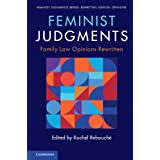 Feminist Judgments: Family Law Opinions Rewritten (Feminist Judgment Series: Rewritten Judicial Opinions)